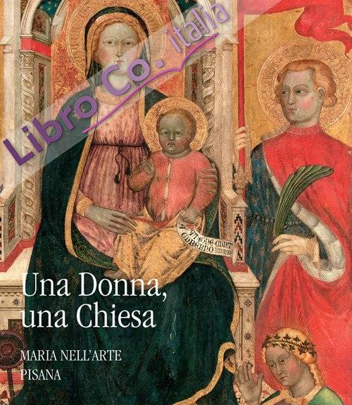 Una donna, una chiesa. Maria nell'arte pisana