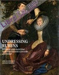 Undressing Rubens. Fashion and Painting in Seventeenth-Century Antwerp