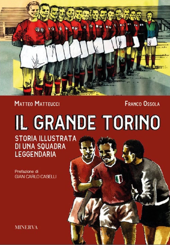 Il grande Torino. Storia di una squadra leggendaria
