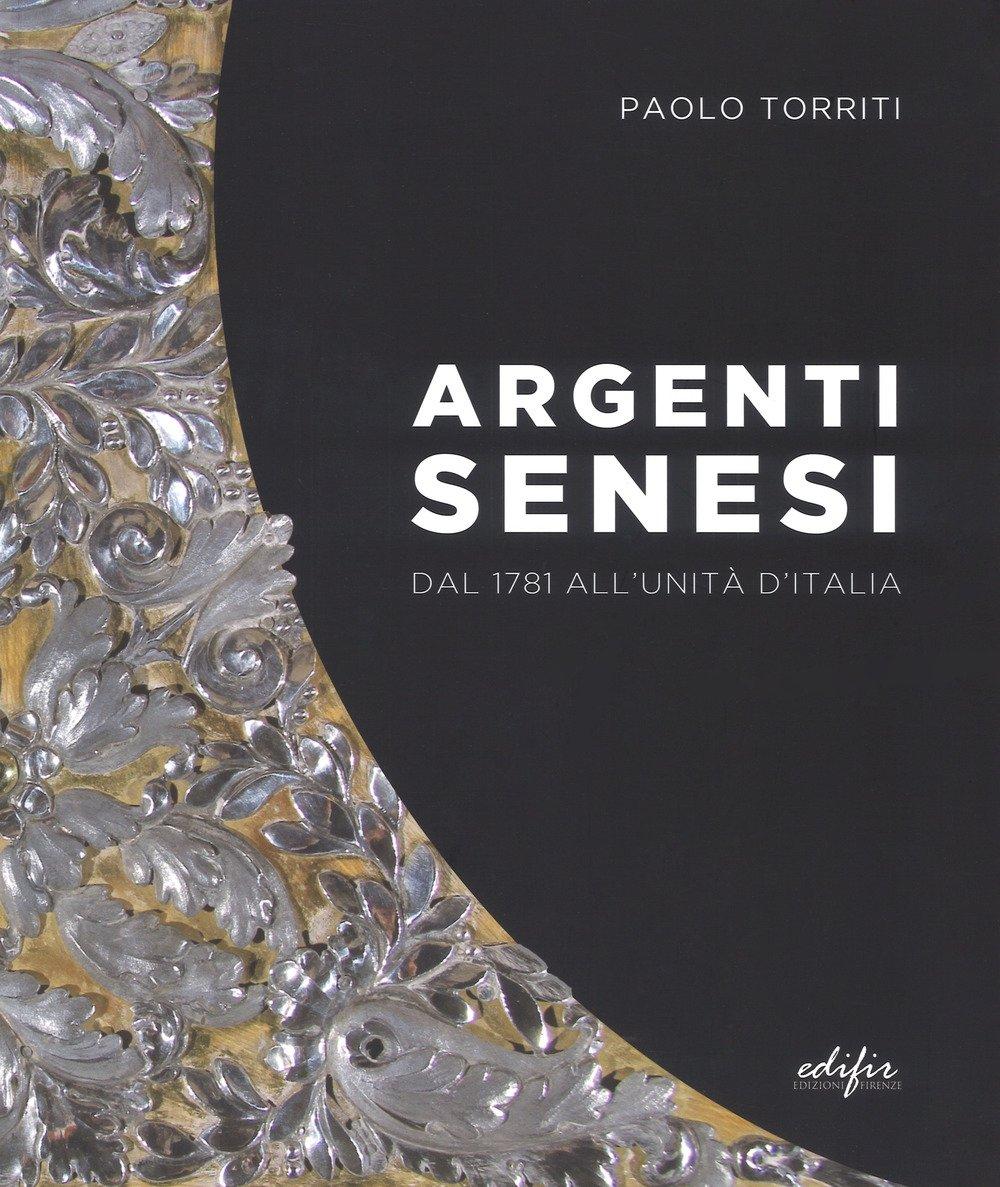 Argenti Senesi dal 1781 all'Unita' d'Italia.