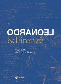 Leonardo da Vinci e Firenze. Fogli scelti dal Codice Atlantico.