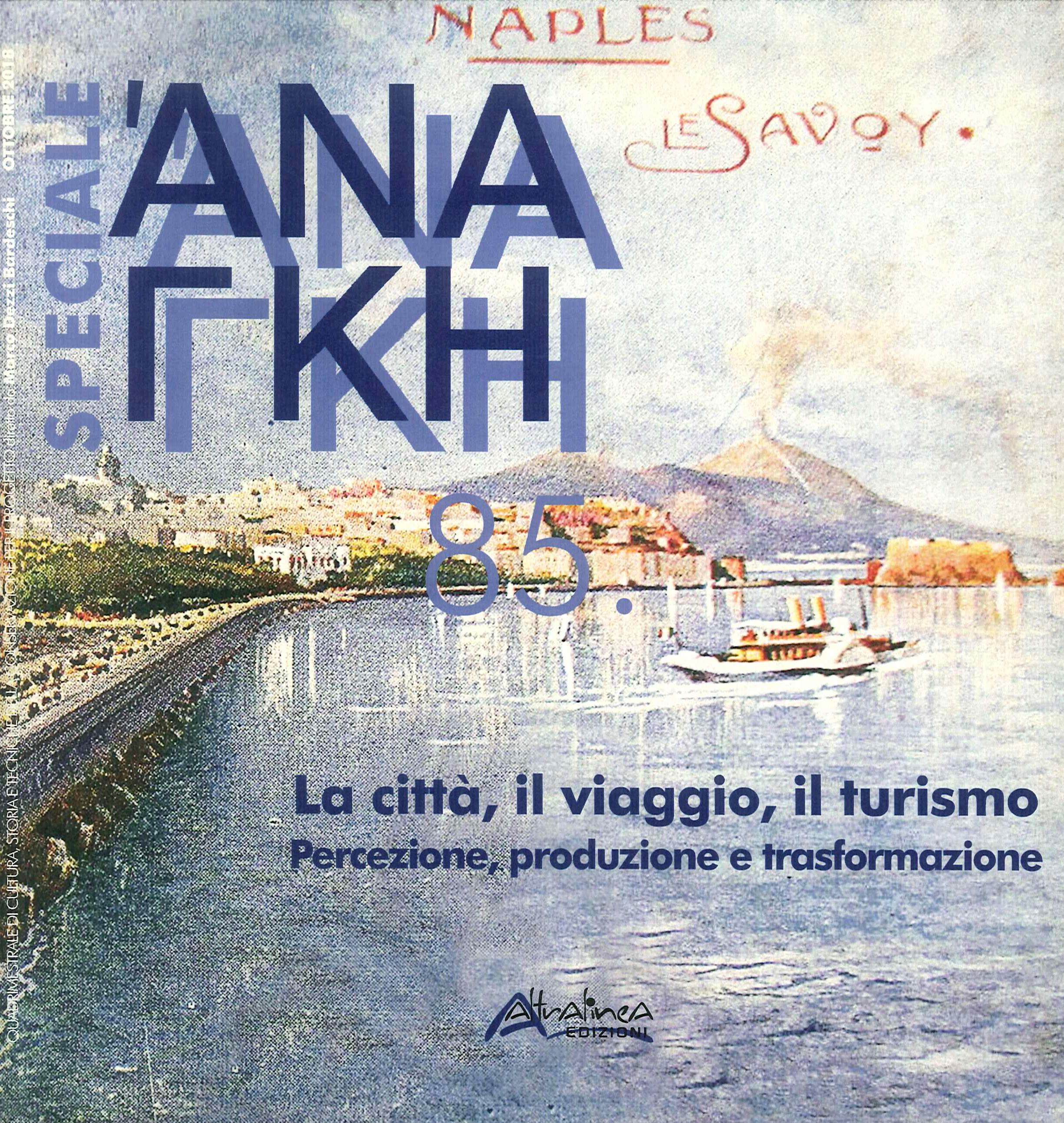 Ananke Speciale. Vol. 85: La città, il viaggio, il turismo. Percezione, produzione e trasformazione