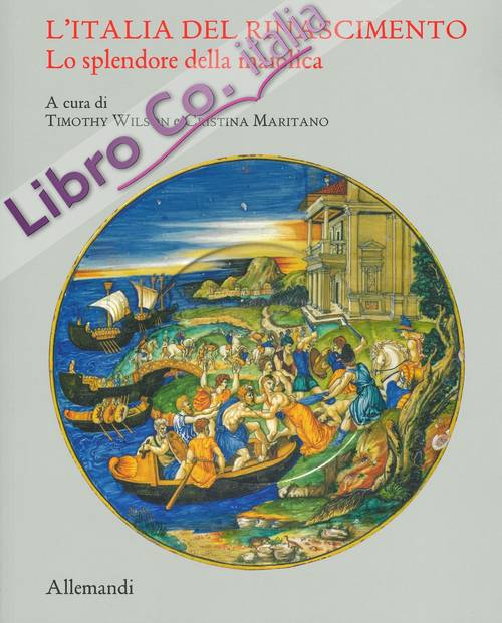 L'Italia del Rinascimento. Lo Splendore della Maiolica.