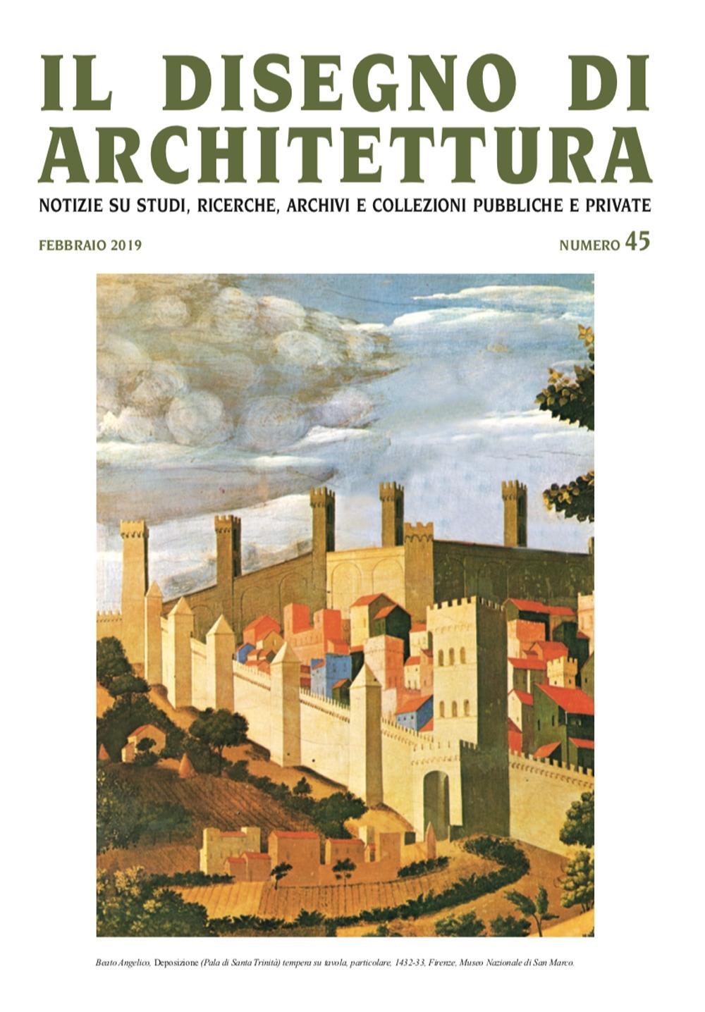 Il Disegno di Architettura. Vol. 45. Febbraio 2019. Notizie su studi, ricerche, archivi e collezioni pubbliche e private.