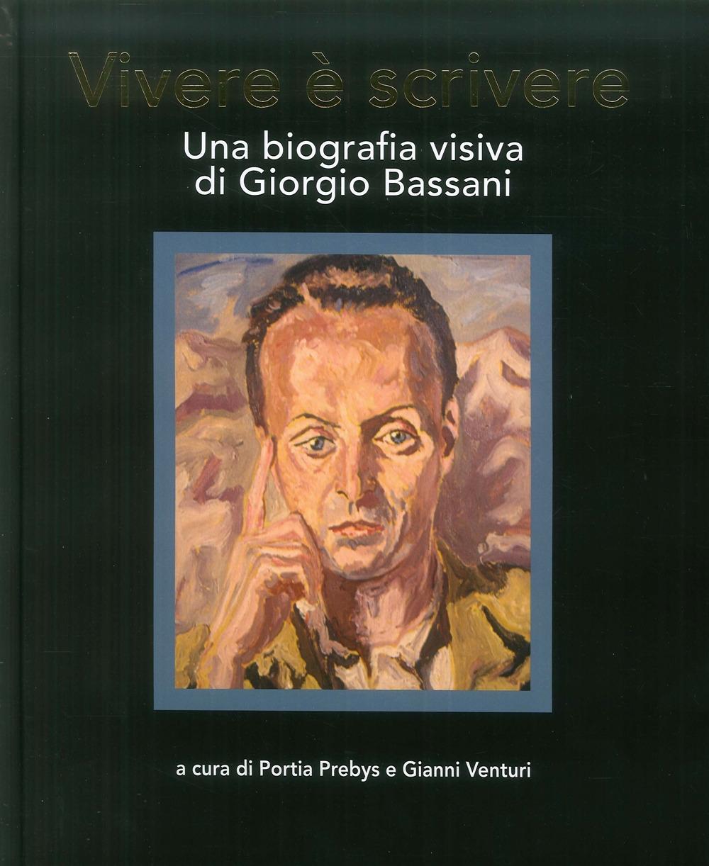 Vivere è scrivere. Una biografia visiva di Giorgio Bassani.