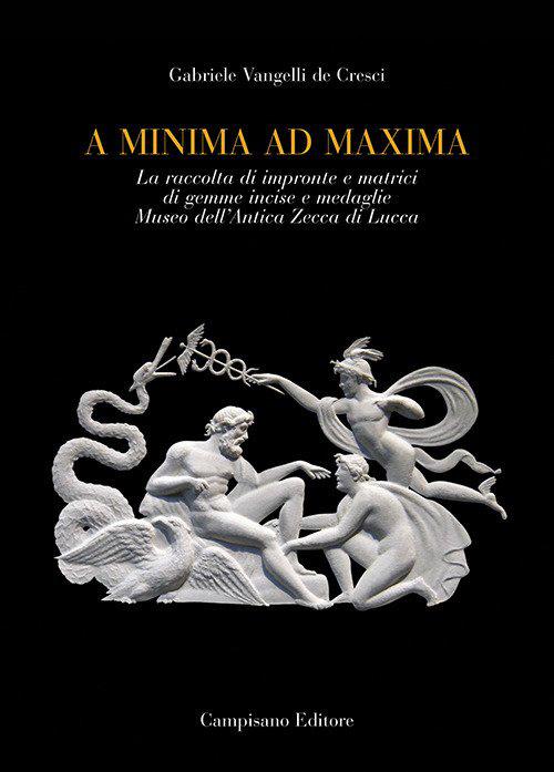A Minima ad Maxima. La raccolta di impronte e matrici di gemme incise e medaglie Museo dell'Antica Zecca di Lucca