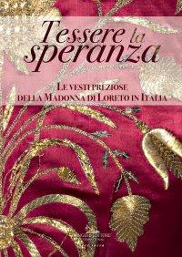 Tessere la speranza. Le vesti preziose della Madonna di Loreto in Italia