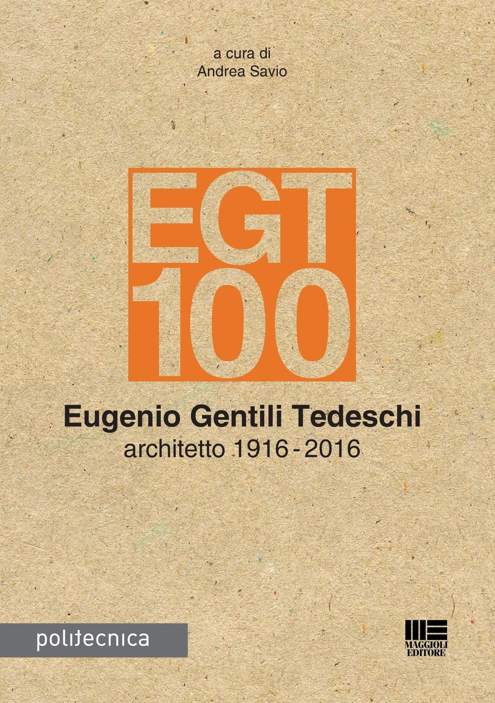 EGT 100. Eugenio Gentili Tedeschi architetto 1916-2016