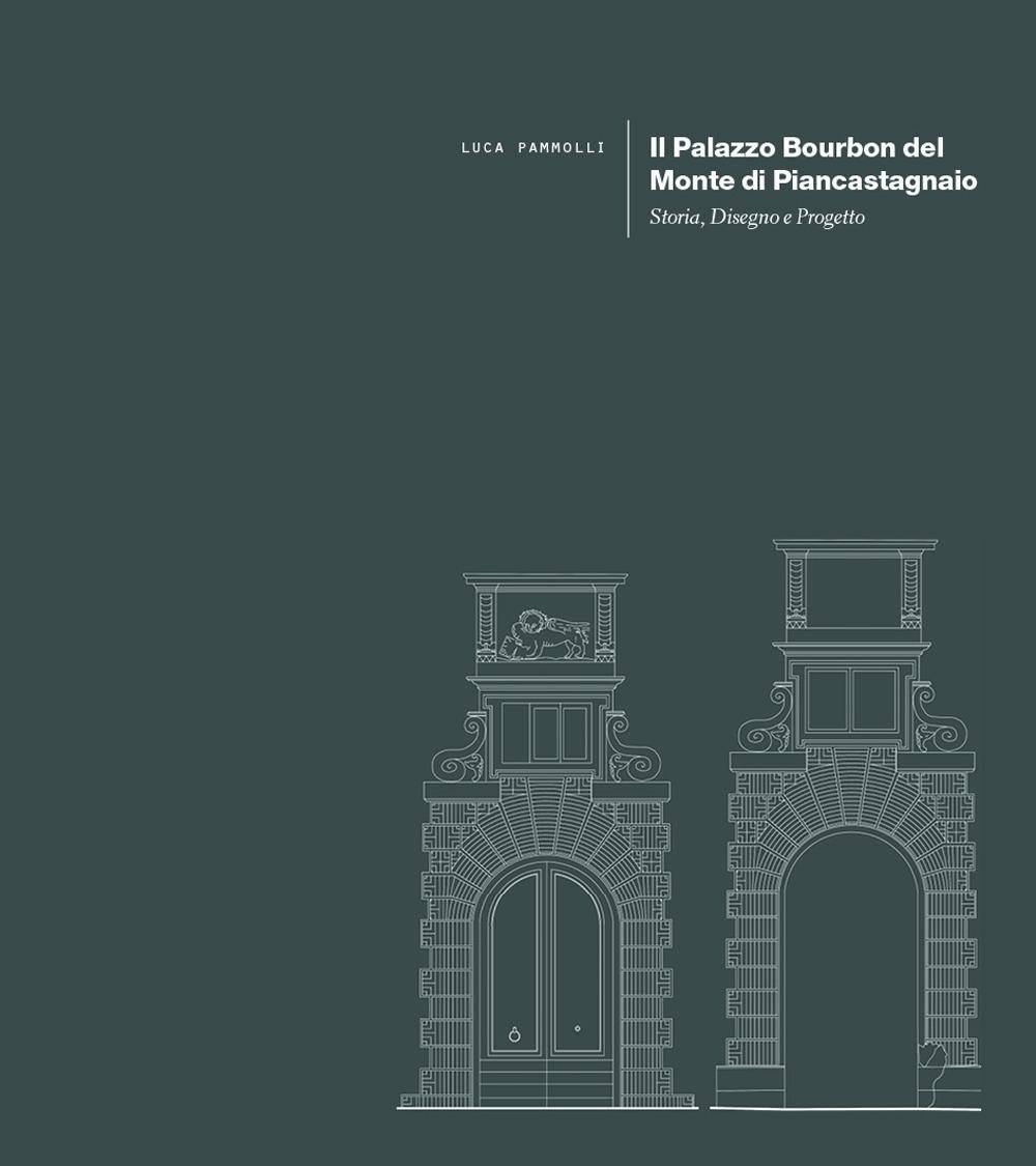 Il Palazzo Bourbon del Monte di Piancastagnaio. Storia, disegno e progetto