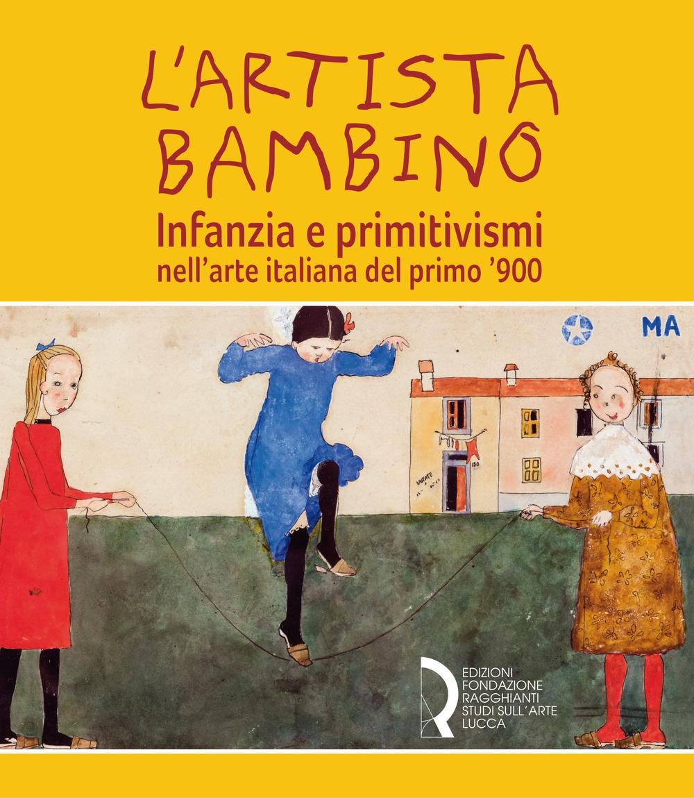 L'artista bambino. Infanzia e primitivismi nell'arte italiana del primo '900.