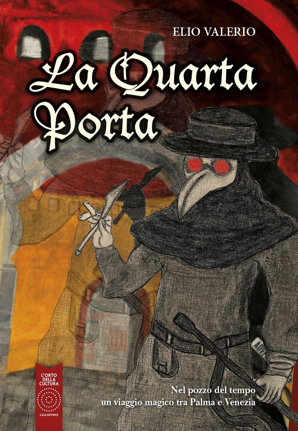 La Quarta Porta. Nel pozzo del tempo un viaggio magico tra Palma e Venezia