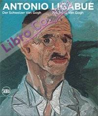 Antonio Ligabue. Der Schweizer van Gogh. The Swiss van Gogh