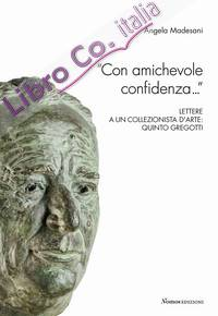 """""""Con amichevole confidenza..."""" Lettere a un collezionista d'arte: Quinto Gregotti"""