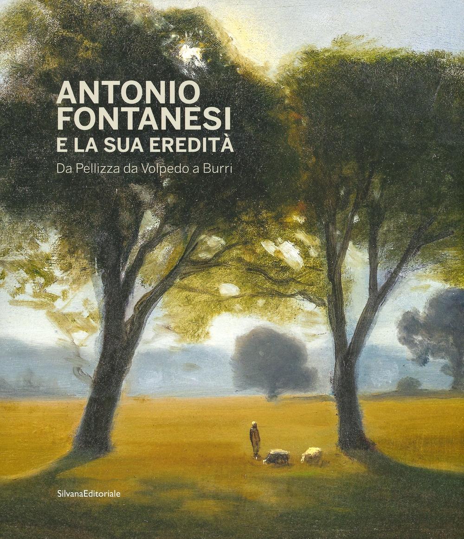 Antonio Fontanesi e la sua eredità. Da Pellizza da Volpedo a Burri.