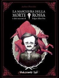La maschera della Morte Rossa e altri racconti di Edgar Allan Poe
