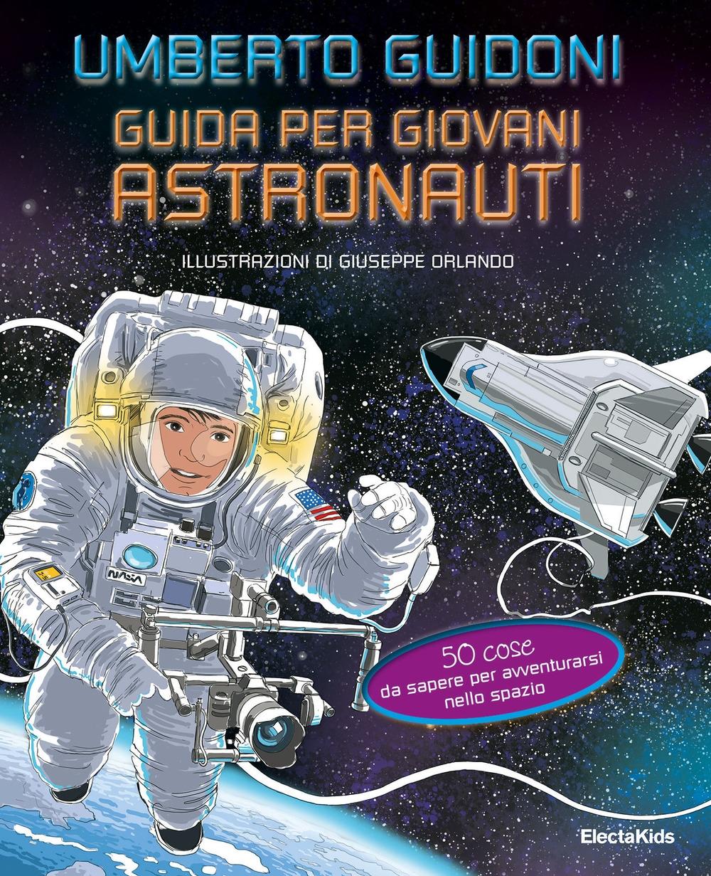 Guida per giovani astronauti. 50 cose da sapere per avventurarsi nello spazio
