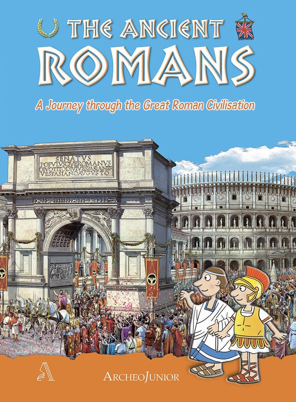 Gli antichi romani. Un viaggio nella grande civiltà romana. Ediz. inglese