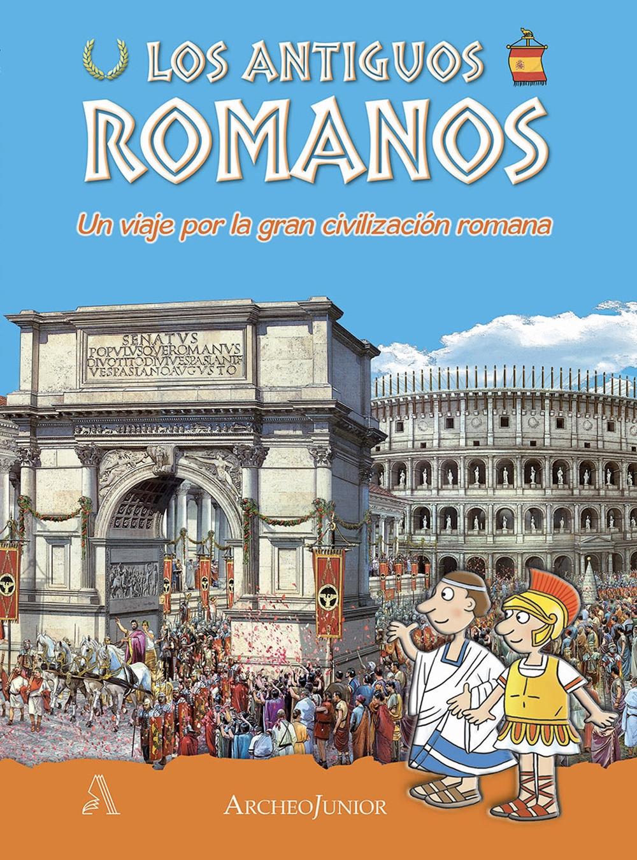 Gli antichi romani. Un viaggio nella grande civiltà romana. Ediz. spagnola
