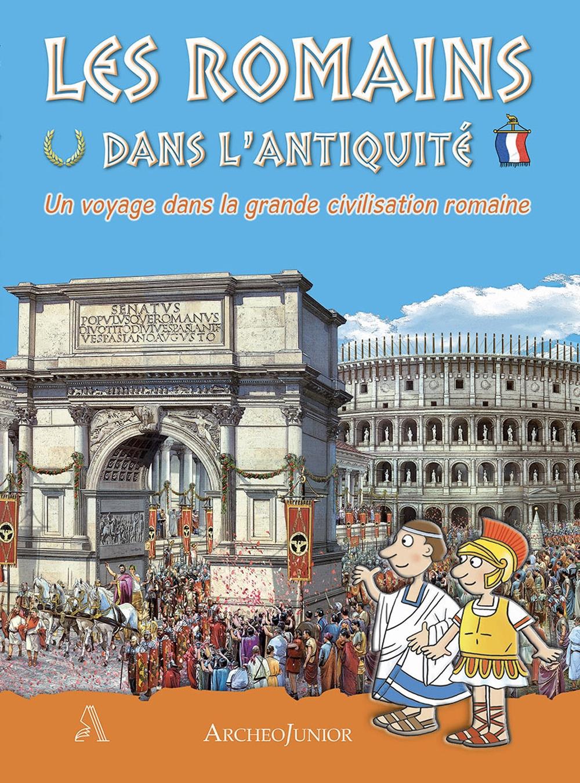 Gli antichi romani. Un viaggio nella grande civiltà romana. Ediz. francese