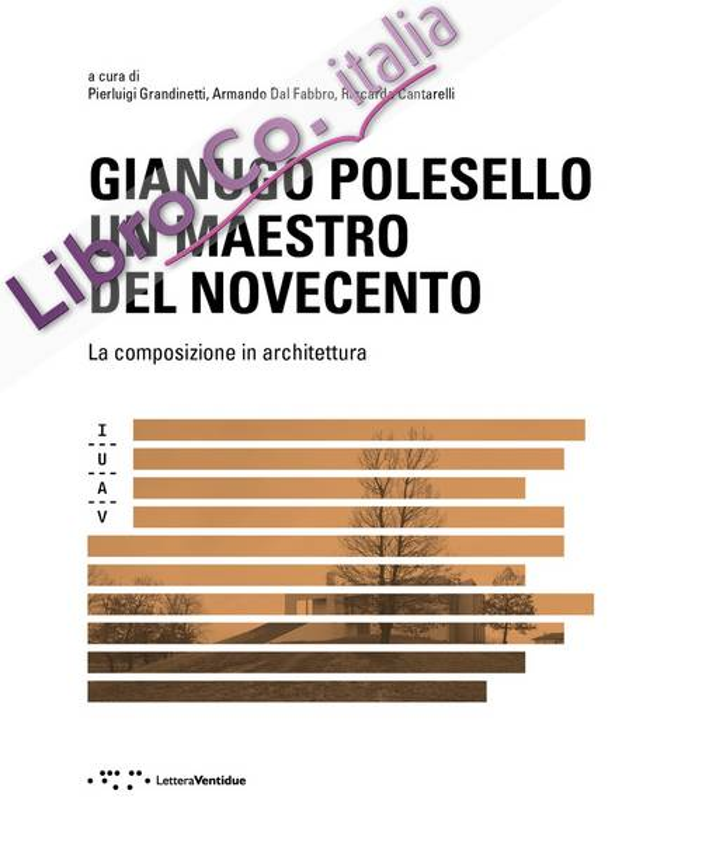 Gianugo Polesello. Un maestro del Novecento. La composizione in architettura