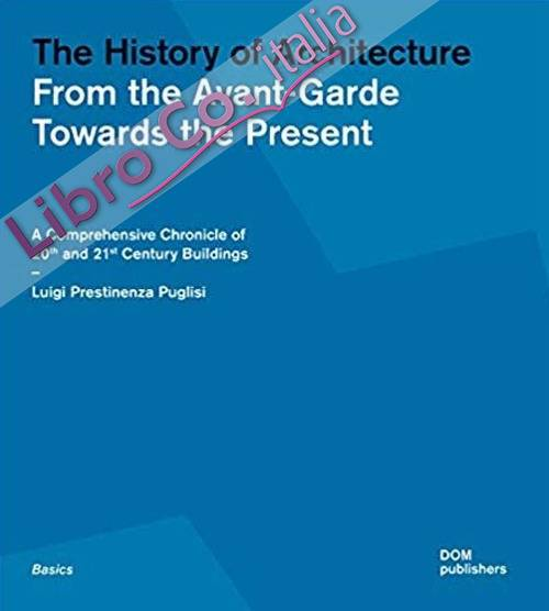 The History of Architecture. From the Avant-Garde Towards the Present.