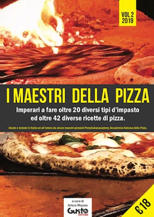 I Maestri della Pizza. Vol. 2. Imparerai a Fare Oltre 20 diversi tipi d'impasto ed oltre 42 diverse ricette di pizza.