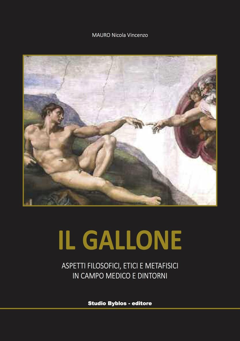 Il Gallone. Aspetti filosofici, etici e metafisici in campo medico e dintorni