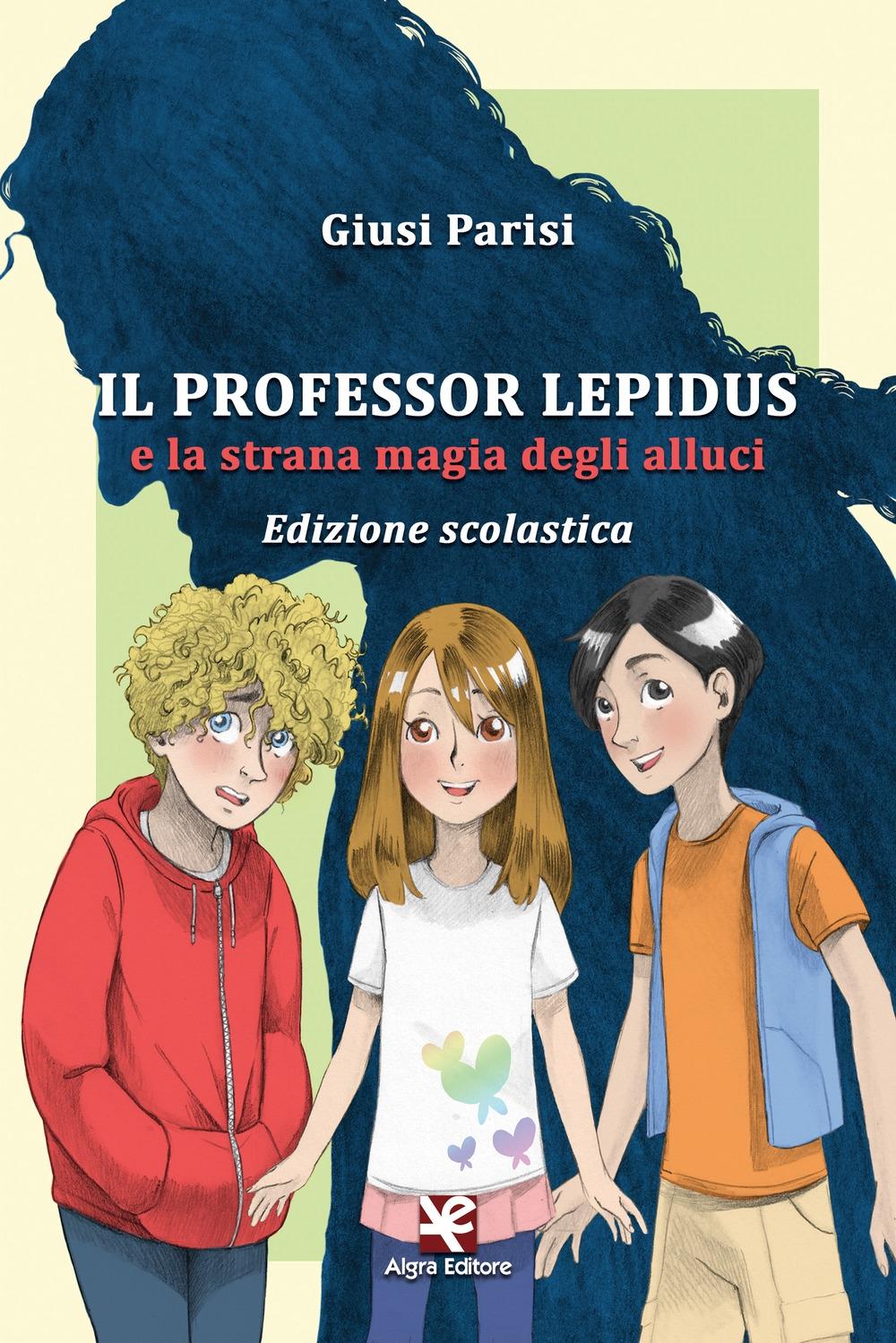 Il Professor Lepidus e la Strana Magia degli Alluci. Edizione scolastica