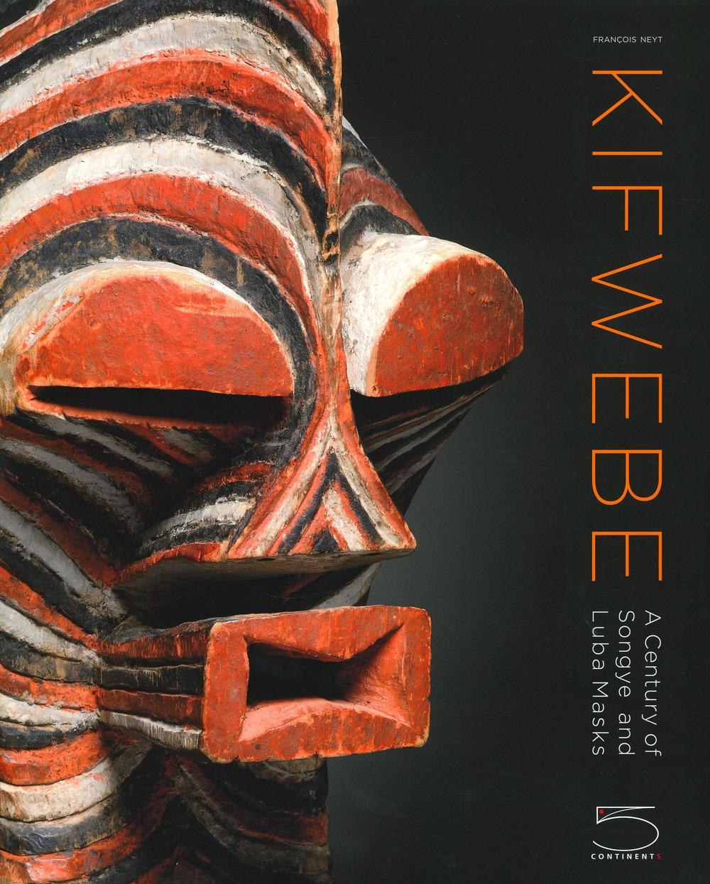 Kifwebe. A Century of Songye and Luba Masks.