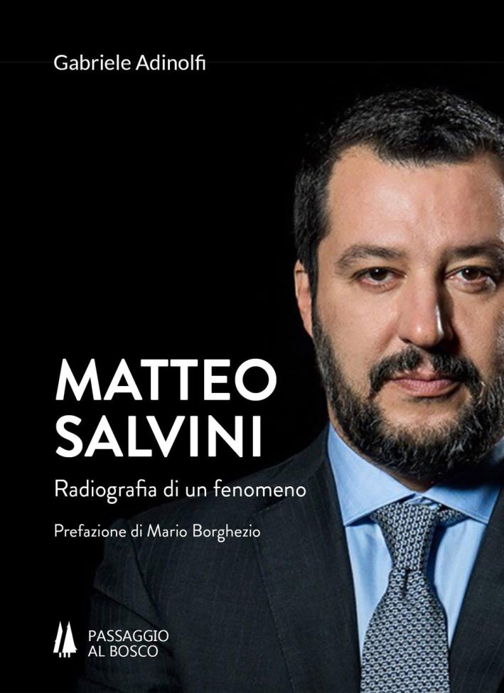 Matteo Salvini Radiografia di un Fenomeno