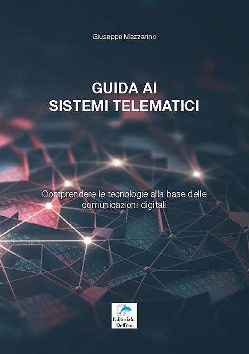 Guida ai sistemi telematici. Comprendere le tecnologie alla base delle comunicazioni digitali