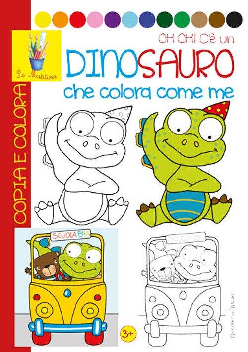 Oh oh! un dinosauro che colora con me. Copia e colora. Ediz. illustrata