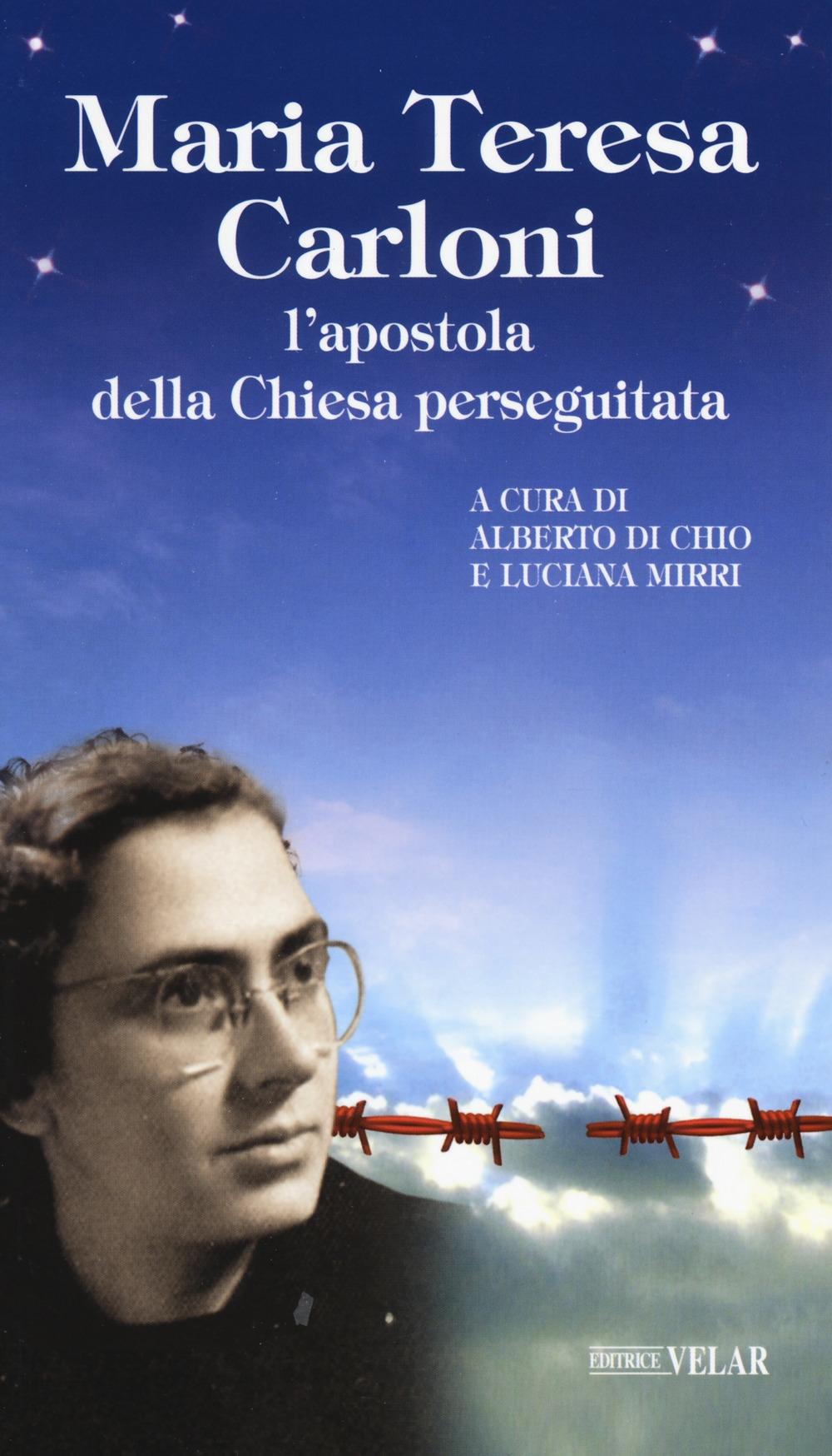 Maria Teresa Carloni. L'apostola della Chiesa perseguitata