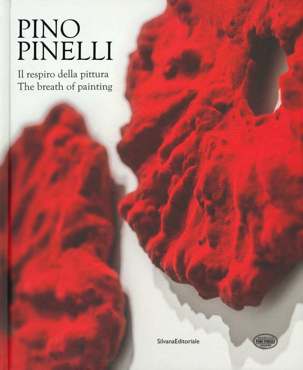 Pino Pinelli. Il respiro della pittura. The breath of painting