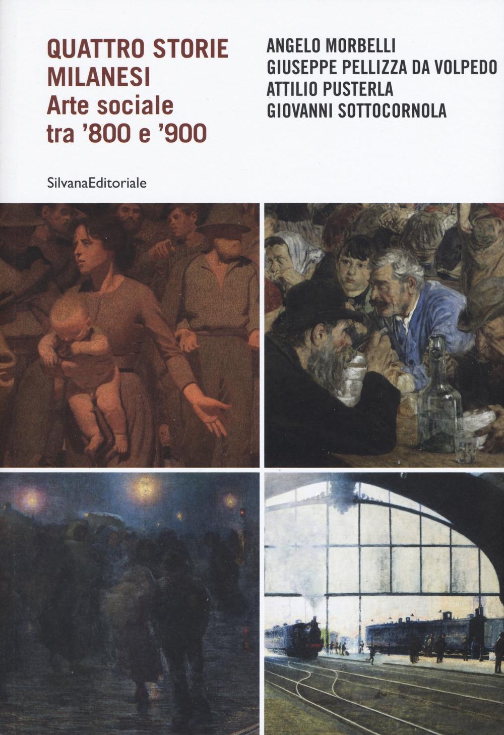 Quattro storie milanesi. Arte sociale tra '800 e '900. Morbelli, Pellizza da Volpedo, Pusterla, Sottocornola