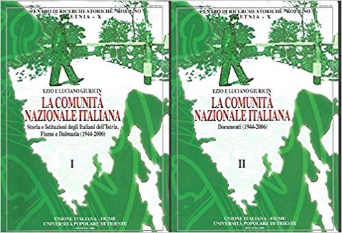 La Comunita Nazionale Italiana. Storia e Istituzioni degli Italiani dell' Istria, Fiume e Dalmazia (1944 - 2006)