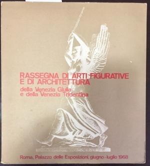 Rassegna di arti figurative e di architettura della Venezia Giulia e della Venezia Tridentina.