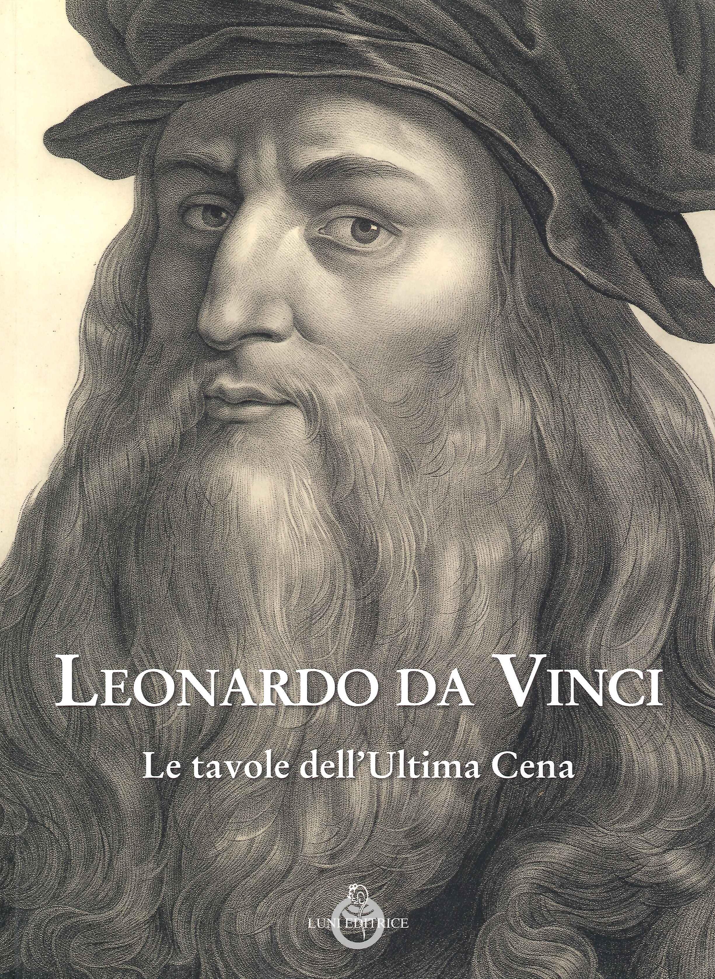 Leonardo da Vinci. Le tavole dell'ultima cena. Ediz. illustrata