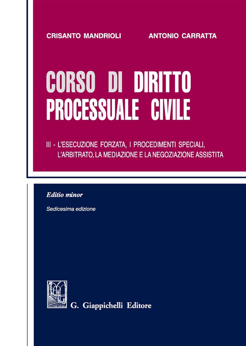 Corso di diritto processuale civile. Ediz. minore. Vol. 3: L' esecuzione forzata, i procedimenti speciali, l'arbitrato, la mediazione e la negoziazione assistita