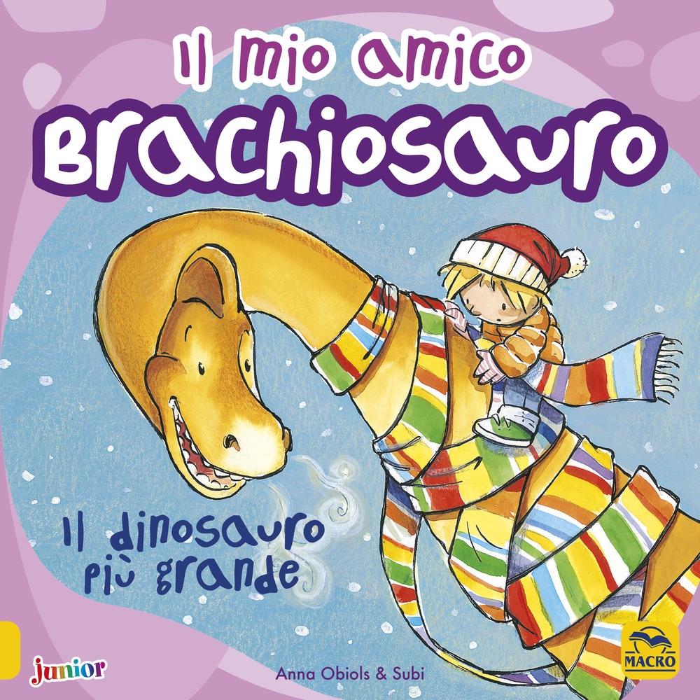 Il mio amico brachiosauro. Il dinosauro più grande. Ediz. a colori