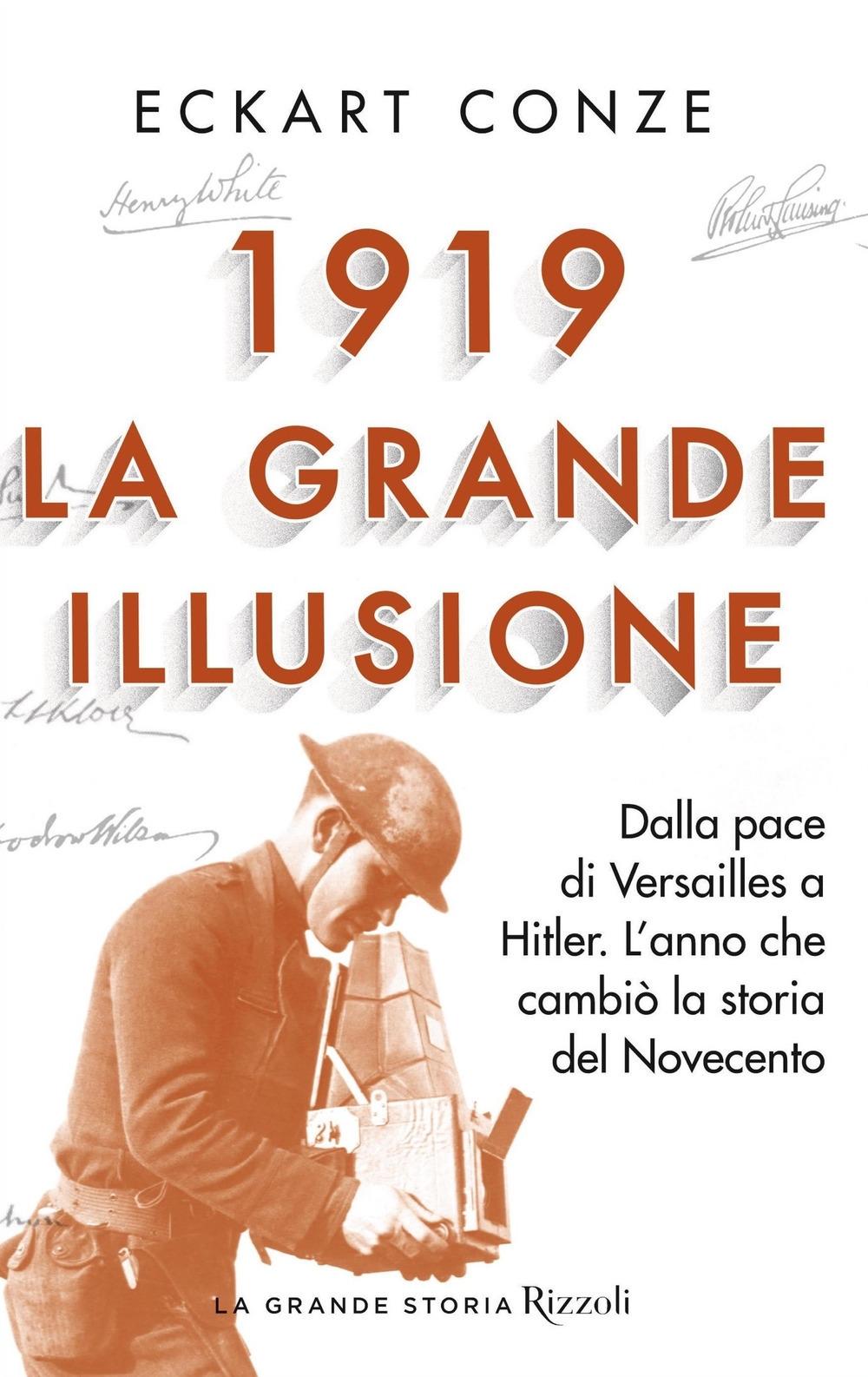 1919. La grande illusione. Dalla pace di Versailles a Hitler. L'anno che cambiò la storia del Novecento