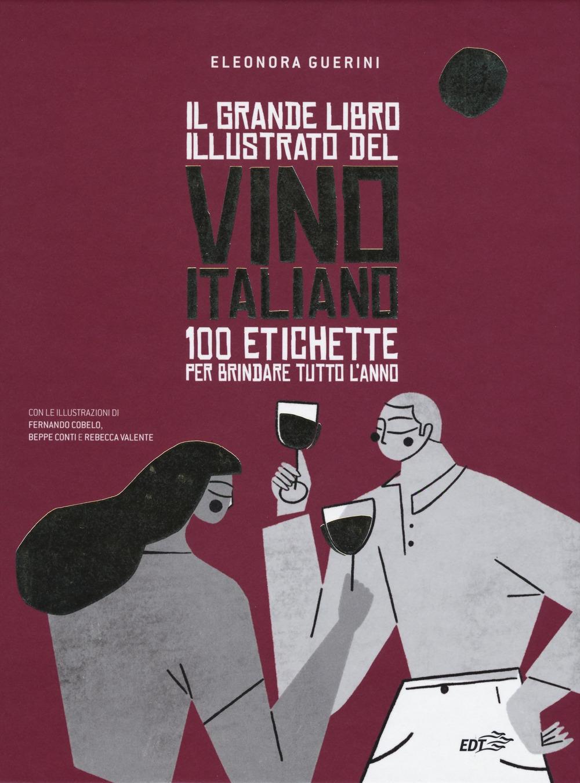 Il grande libro illustrato del vino italiano. 100 etichette per brindare tutto l'anno