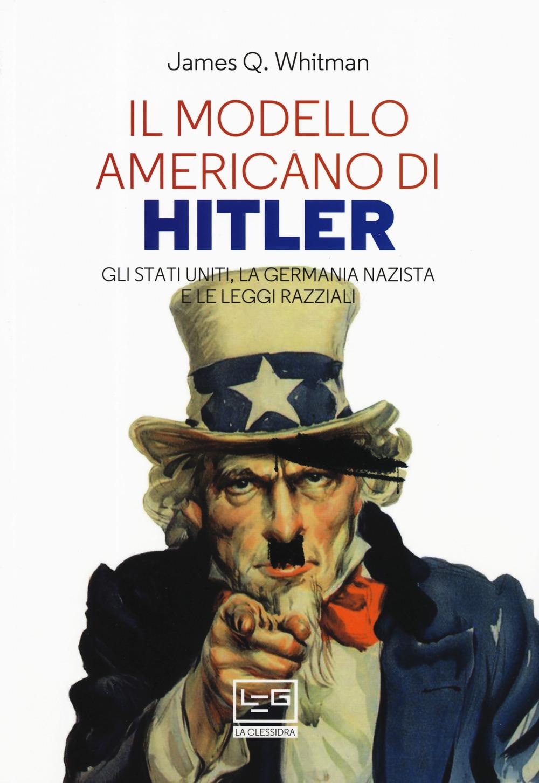 Il modello americano di Hitler. Gli Stati Uniti, la Germania nazista e le leggi razziali
