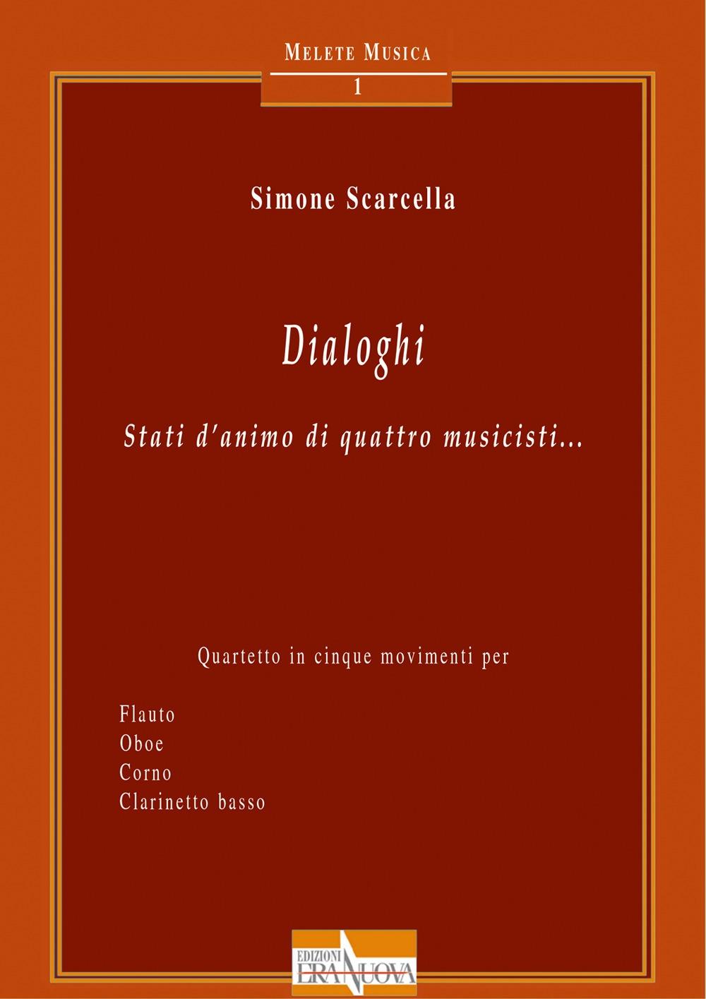 Dialoghi. Stati d'animo di quattro musicisti... Quartetto in cinque movimenti per flauto oboe corno clarinetto basso