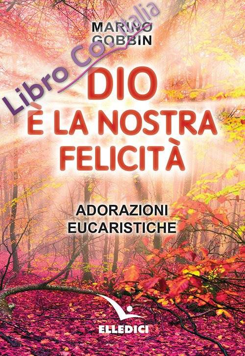 Dio è la nostra felicità. Adorazioni eucaristiche