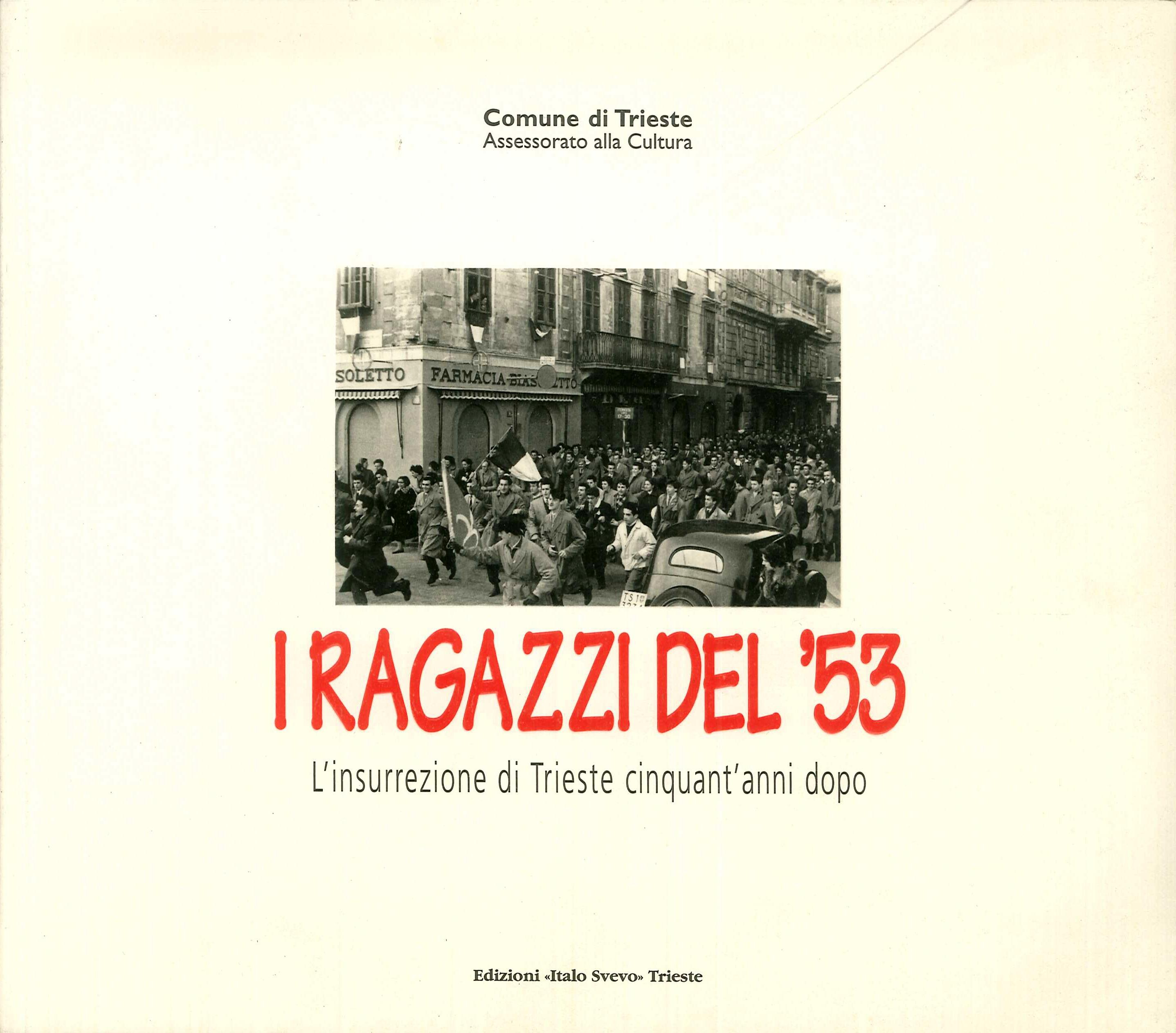 I ragazzi del '53 : l'insurrezione di Trieste cinquant'anni dopo / a cura di Piero Delbello