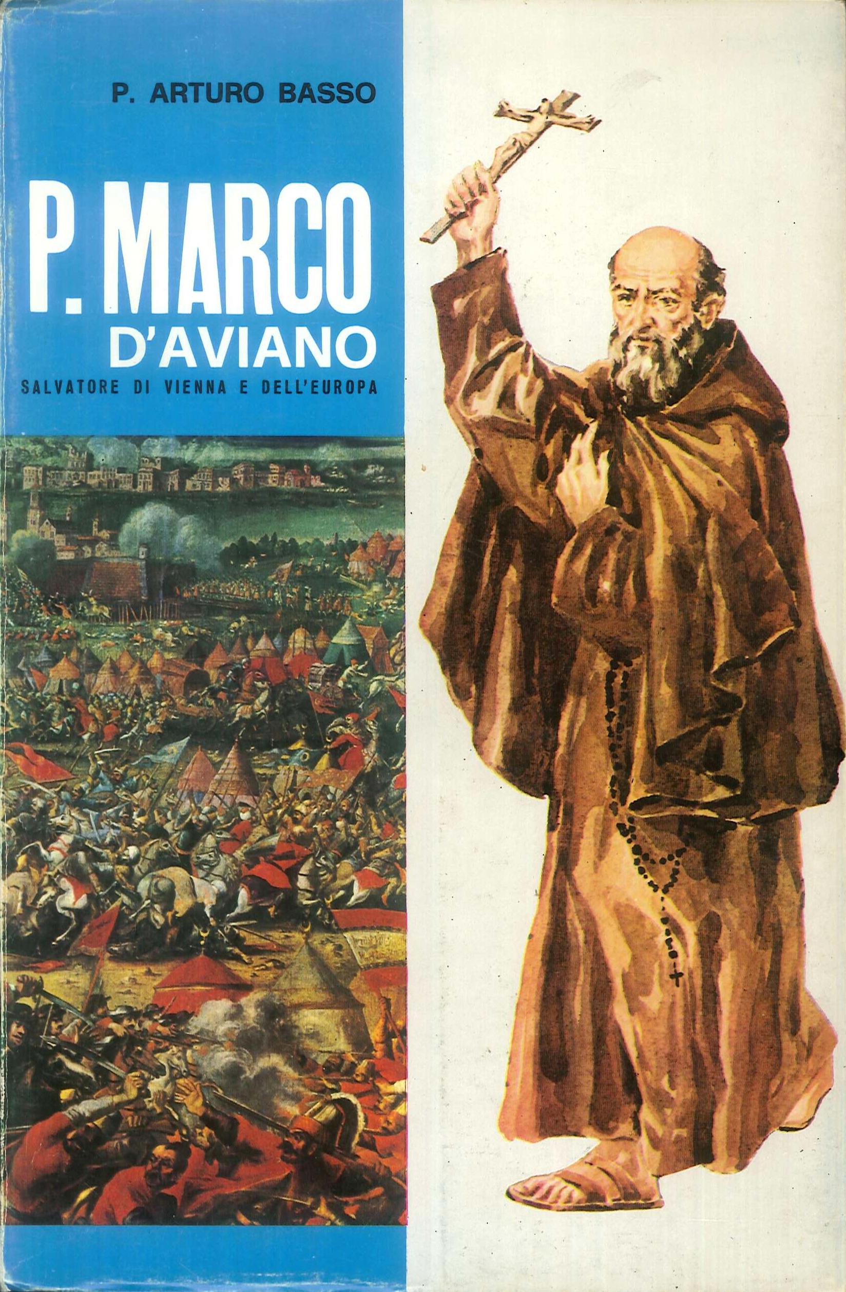 Padre Marco d'Aviano : Salvatore di Vienna e dell'Europa : Profilo biografico / P. Arturo Basso
