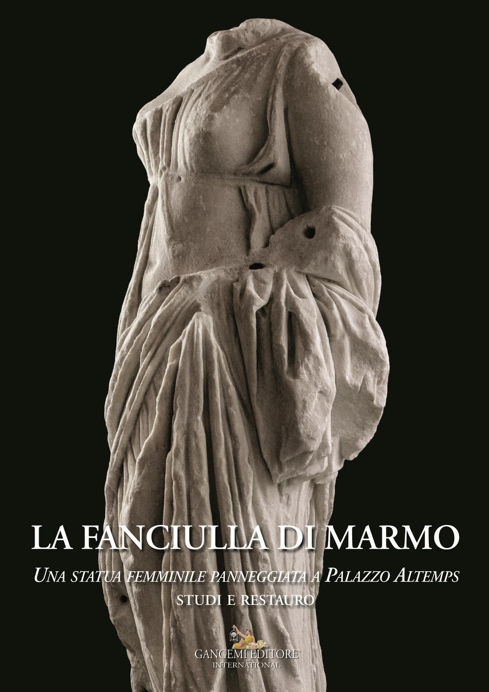 La fanciulla di marmo. Una statua femminile panneggiata a Palazzo Altemps. Studi e restauro
