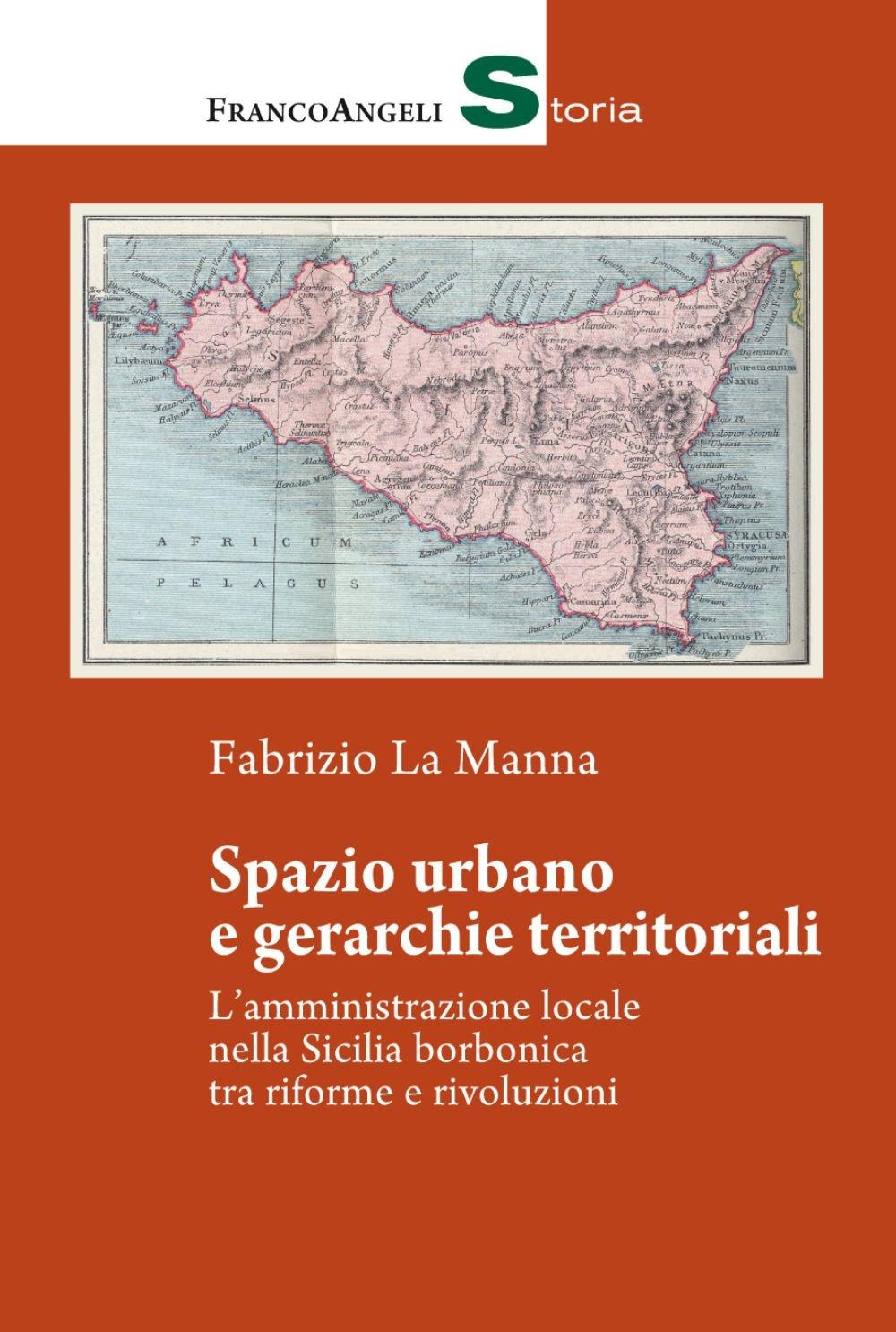 Spazio urbano e gerarchie territoriali. L'amministrazione locale nella Sicilia borbonica tra riforme e rivoluzioni