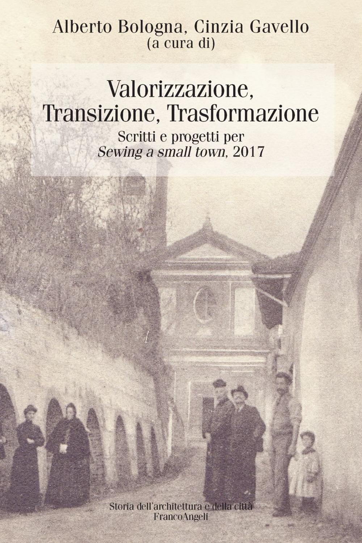 Valorizzazione, transizione, trasformazione. Scritti e progetti per «Sewing a small town». 2017